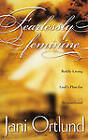 Fearlessly Feminine: Boldly Living God's Plan for Womanhood by Jani Ortlund (Paperback, 2000)