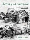 Sketching the Countryside: How to Draw the Vanishing Rural Landscape by Frank J. Lohan (Paperback, 2011)