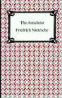 The Antichrist by Friedrich Wilhelm Nietzsche (Paperback / softback, 2005)