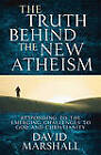 The Truth Behind the New Atheism: Responding to the Emerging Challenges to God and Christianity by David Marshall (Paperback, 2007)
