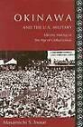 Okinawa and the U.S. Military: Identity Making in the Age of Globalization by Masamichi S. Inoue (Hardback, 2007)