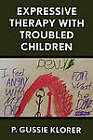 Expressive Therapy with Troubled Children by P. Gussie Klorer (Hardback, 1999)