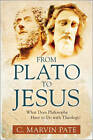 From Plato to Jesus: What Does Philosophy Have to Do with Theology? by C Marvin Pate (Paperback / softback, 2010)