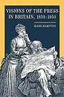 Visions of the Press in Britain,1850-1950 by Mark Hampton (Hardback, 2004)