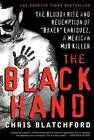 The Black Hand: The Bloody Rise and Redemption of  Boxer  Enriquez, a Mexican Mob Killer by Chris Blatchford (Paperback, 2009)