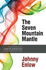 The Seven Mountain Mantle: Receiving the Joseph Anointing to Reform Nations by Johnny Enlow (Paperback / softback, 2009)