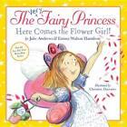 The Very Fairy Princess: Here Comes the Flower Girl! by Emma Walton Hamilton, Julie Andrews (Hardback, 2012)