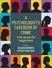 A Psychologist's Casebook of Crime: From Arson to Voyeurism by Belinda Winder, Philip Banyard (Paperback, 2012)