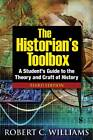 The Historian's Toolbox: A Student's Guide to the Theory and Craft of History by Robert C. Williams, Michael R. Williams (Hardback, 2012)
