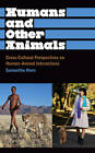 Humans and Other Animals: Cross-Cultural Perspectives on Human-Animal Interactions by Samantha Hurn (Paperback, 2012)