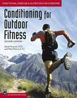 Conditioning for Outdoor Fitness: Functional Exercise and Nutrition for Everyone by David Musnick, Mark Pierce (Paperback, 2004)