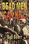 Dead Men Can Kill by Bob Doerr (Paperback, 2010)