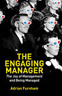 The Engaging Manager: The Joy of Management and Being Managed by Adrian F. Furnham (Paperback, 2012)