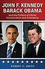John F. Kennedy, Barack Obama, and the Politics of Ethnic Incorporation and Avoidance by Robert C. Smith (Hardback, 2013)