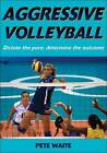 Aggressive Volleyball: Dictate the Pace, Determine the Outcome by Pete Waite (Paperback, 2009)