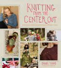 Knitting from the Center Out by Daniel Yuhas (Hardback, 2012)