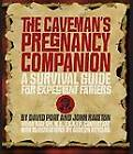 The Caveman's Pregnancy Companion: A Survival Guide for Expectant Fathers by John Ralston, David Port (Paperback / softback)