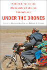 Under the Drones: Modern Lives in the Afghanistan-Pakistan Borderlands by Harvard University Press (Hardback, 2012)