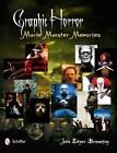 Graphic Horror: Movie Monster Memories by John Edgar Browning (Hardback, 2012)