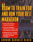 How to Train For and Run Your Best Marathon: Valuable Coaching From a National Class Marathoner on Getting Up For and Finishing by Gordon Bloch (Paperback, 1993)