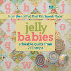 Jelly Babies: Adorable Quilts from 2-1/2   Strips by That Patchwork Place (Paperback, 2011)
