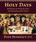 Holy Days: Meditations on the Feasts, Fasts, and Solemnities of the Church by Pope Benedict (Hardback, 2012)