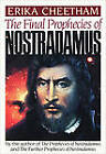 The Final Prophecies of Nostradamus by Nostradamus, Erika Cheetham (Paperback)