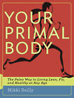 Your Primal Body: The Paleo Way to Living Lean, Fit and Healthy at Any Age by Mikki Reilly (Paperback, 2012)