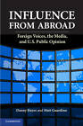 Influence from Abroad: Foreign Voices, the Media, and U.S. Public Opinion by Matt Guardino, Danny Hayes (Paperback, 2013)