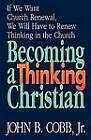 Becoming a Thinking Christian by John B. Cobb Jr. (Paperback, 1994)
