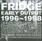 Fridge - Early Output 1996-1998 (2009)