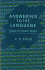 Answering to the Language: Essays on Modern Writers by C. K. Stead (Undefined, 1989)