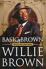 Basic Brown by Willie L. Brown (Paperback, 2011)