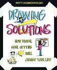 Drawing Solutions: How Visual Goal Setting Will Change Your Life by Patti Dobrowolski (Paperback / softback, 2011)