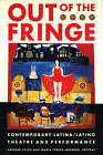 Out of the Fringe: Contemporary Latina/o Theatre and Performance by Caridad Svich, Maria Teresa Marrero (Paperback, 2000)
