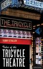 Tales of the Tricycle Theatre by Terry Stoller (Hardback, 2013)