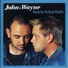 John & Wayne - Nearly Killed Keith (2006)