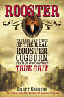 Rooster: The Life and Times of the Real Rooster Cogburn: The Man Who Inspired True Grit by Brett Cogburn (Paperback, 2012)