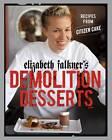 Elizabeth Falkner's Demolition Desserts: Recipes from Citizen Cake by Elizabeth Falkner (Hardback, 2007)