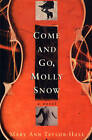 Come and Go, Molly Snow: A Novel by Mary Ann Taylor-Hall (Paperback, 2009)