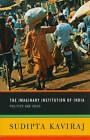 The Imaginary Institution of India: Politics and Ideas by Sudipta Kaviraj (Paperback, 2010)