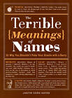 The Terrible Meanings of Names: Or Why You Shouldn't Poke Your Giselle with a Barry by Justin Cord Hayes (Paperback, 2013)