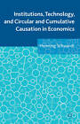 Institutions, Technology, and Circular and Cumulative Causation in Economics by Henning Schwardt (Hardback, 2013)