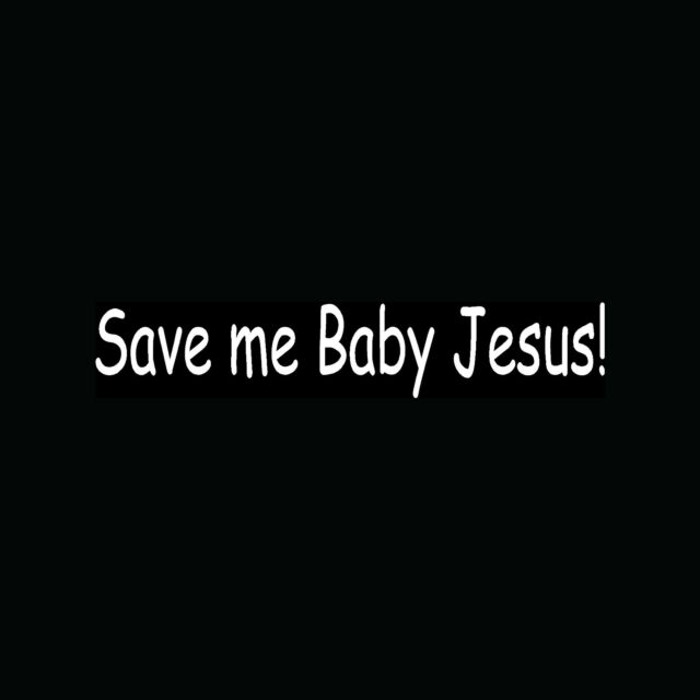 SAVE ME BABY JESUS! Sticker Funny Car Vinyl Window Decal Joke College Humor LOL