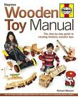 Wooden Toy Manual: The Step-by-Step Guide to Creating Timeless Wooden Toys by Richard E. Blizzard (Hardback, 2012)