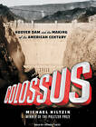 Colossus: Hoover Dam and the Making of the American Century by Michael A. Hiltzik (CD-Audio, 2010)