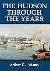The Hudson Through the Years by Arthur G. Adams (Paperback, 1996)