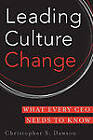 Leading Culture Change: What Every CEO Needs to Know by Chris Dawson (Hardback, 2010)