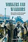 Workers and Warriors: Masculinity and the Struggle for Nation in South Africa by Thembisa Waetjen (Hardback, 2004)