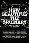 How Beautiful the Ordinary: Twelve Stories of Identity by HarperCollins Publishers Inc (Hardback, 2009)